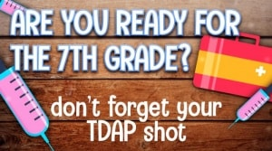 "Image of ""Are you Ready for 7th Grade? Don't forget your T-Dap Shot"" with illustration of immunization."